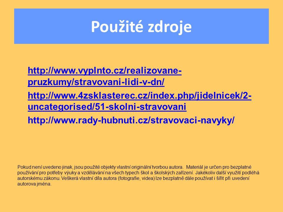 Použité zdroje http://www.vyplnto.cz/realizovane- pruzkumy/stravovani-lidi-v-dn/ http://www.4zsklasterec.cz/index.php/jidelnicek/2- uncategorised/51-skolni-stravovani http://www.rady-hubnuti.cz/stravovaci-navyky/ Pokud není uvedeno jinak, jsou použité objekty vlastní originální tvorbou autora.