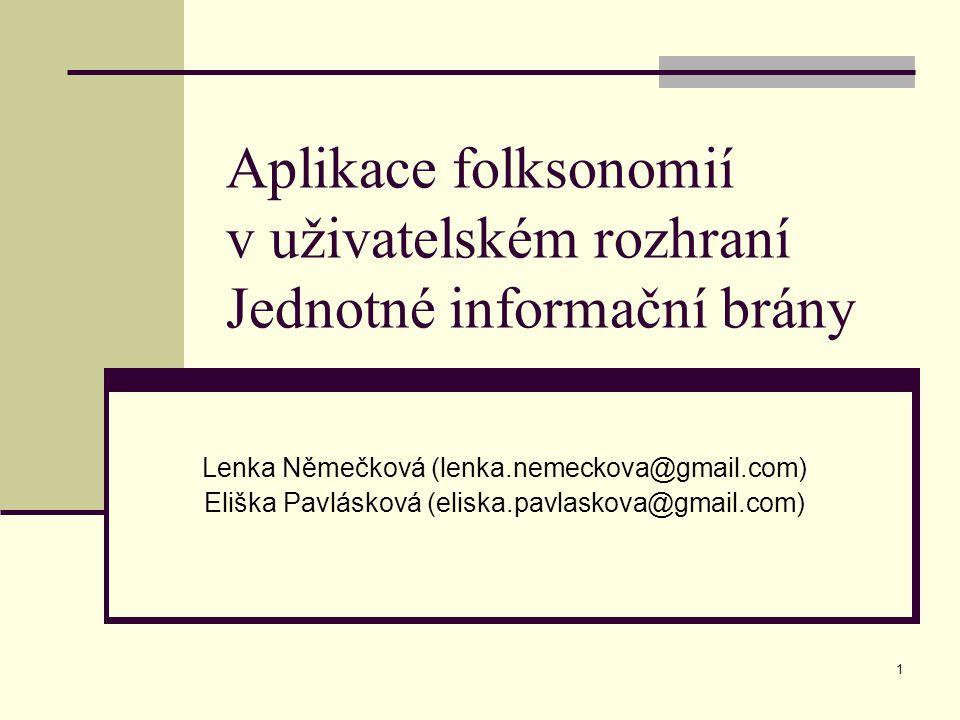 1 Aplikace folksonomií v uživatelském rozhraní Jednotné informační brány Lenka Němečková (lenka.nemeckova@gmail.com) Eliška Pavlásková (eliska.pavlaskova@gmail.com)