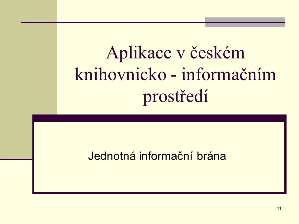 11 Aplikace v českém knihovnicko - informačním prostředí Jednotná informační brána