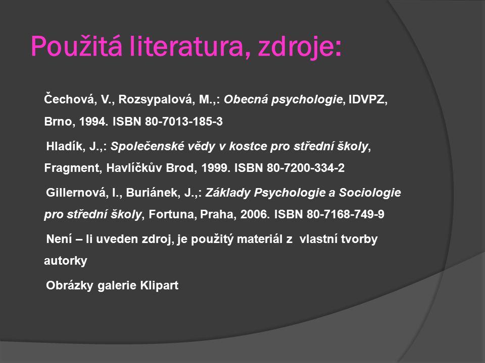 Použitá literatura, zdroje: Čechová, V., Rozsypalová, M.,: Obecná psychologie, IDVPZ, Brno, 1994.