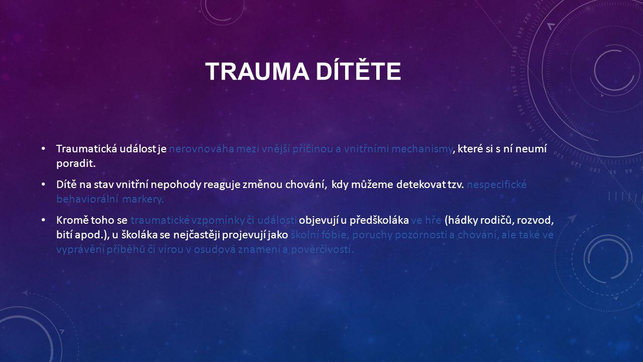 TRAUMA DÍTĚTE Traumatická událost je nerovnováha mezi vnější příčinou a vnitřními mechanismy, které si s ní neumí poradit. Dítě na stav vnitřní nepoho