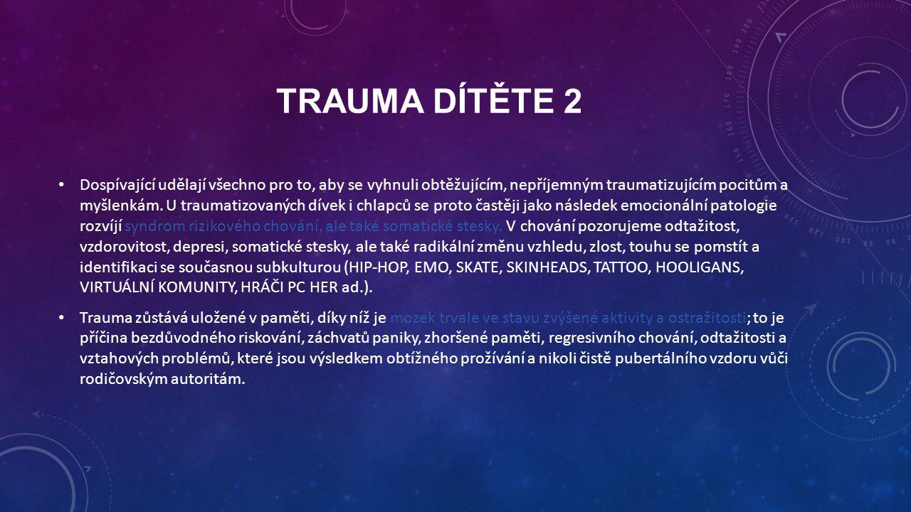 TRAUMA DÍTĚTE 2 Dospívající udělají všechno pro to, aby se vyhnuli obtěžujícím, nepříjemným traumatizujícím pocitům a myšlenkám. U traumatizovaných dí