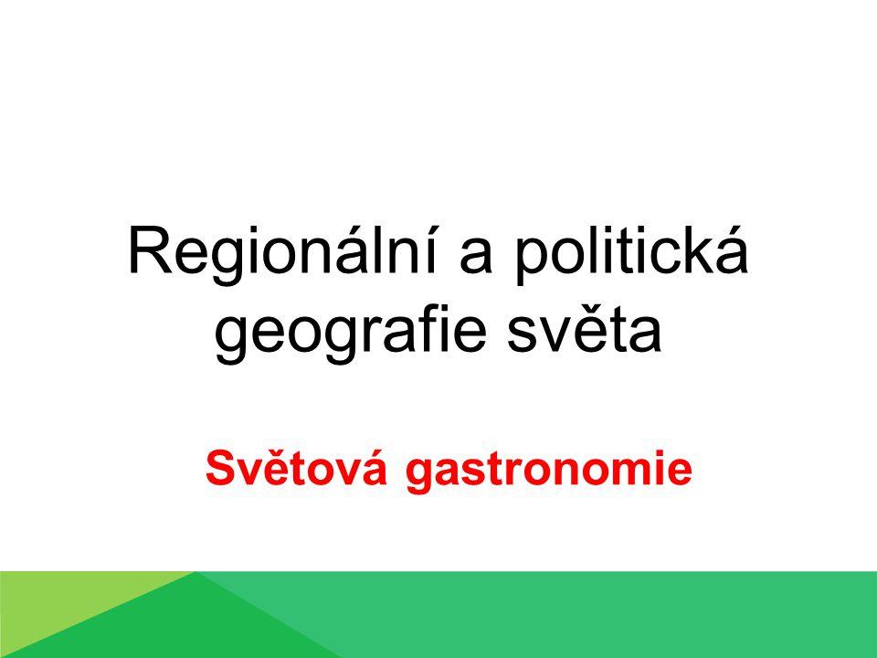 Regionální a politická geografie světa Světová gastronomie