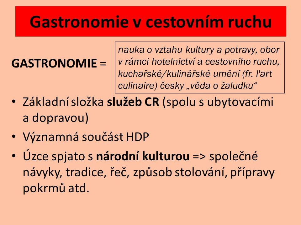 GASTRONOMIE = Základní složka služeb CR (spolu s ubytovacími a dopravou) Významná součást HDP Úzce spjato s národní kulturou => společné návyky, tradice, řeč, způsob stolování, přípravy pokrmů atd.