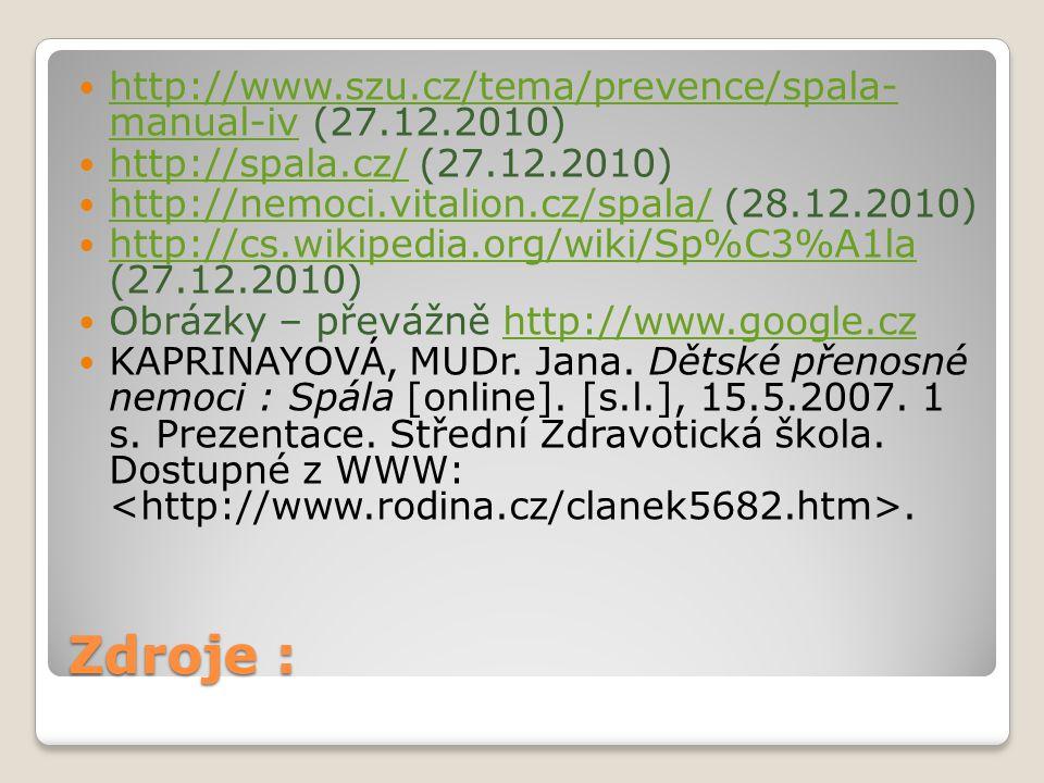 Zdroje : http://www.szu.cz/tema/prevence/spala- manual-iv (27.12.2010) http://www.szu.cz/tema/prevence/spala- manual-iv http://spala.cz/ (27.12.2010)