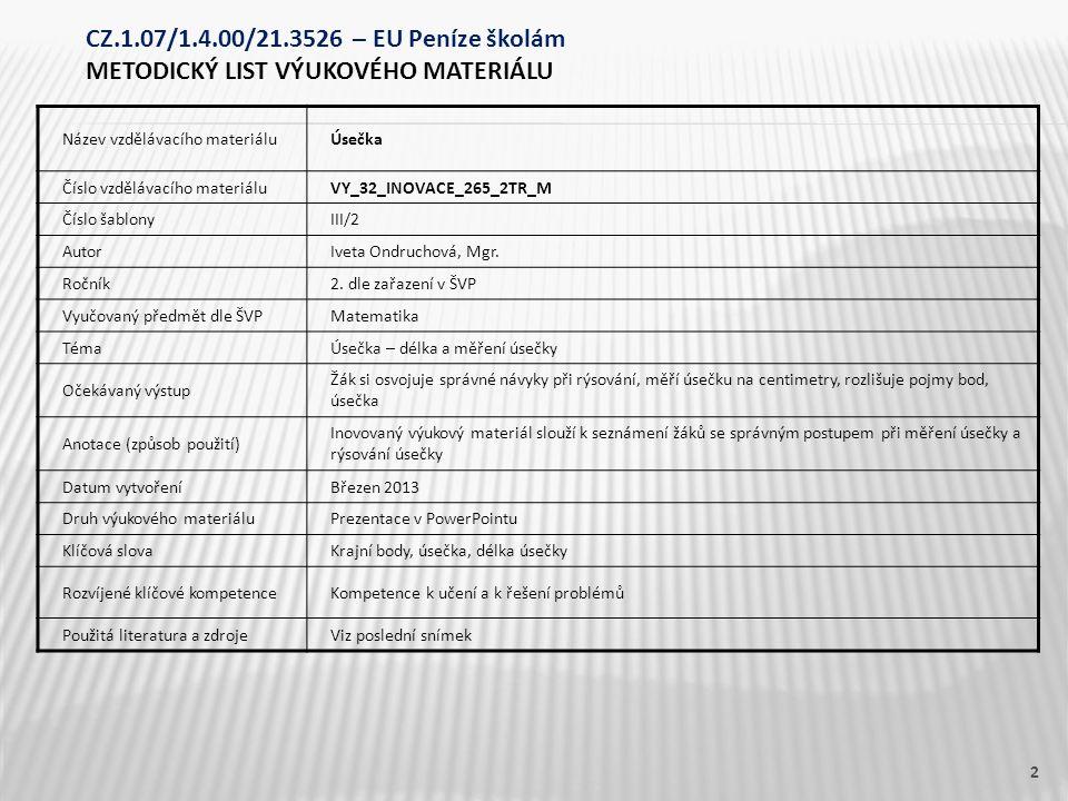 Název vzdělávacího materiáluÚsečka Číslo vzdělávacího materiáluVY_32_INOVACE_265_2TR_M Číslo šablonyIII/2 AutorIveta Ondruchová, Mgr. Ročník2. dle zař