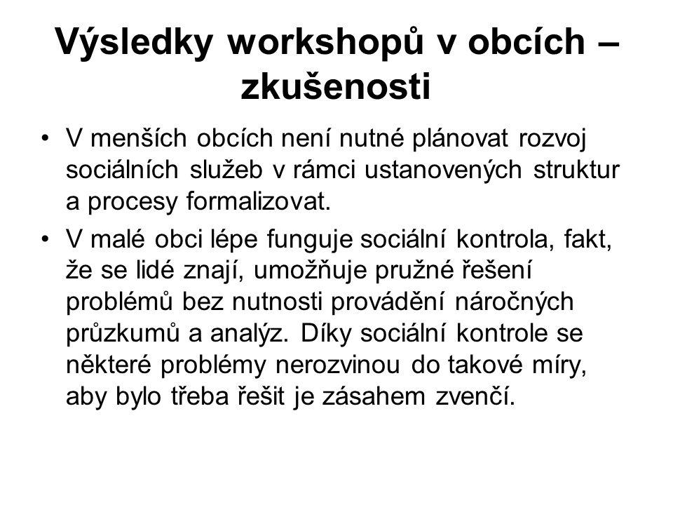 Výsledky workshopů v obcích – zkušenosti V menších obcích není nutné plánovat rozvoj sociálních služeb v rámci ustanovených struktur a procesy formali
