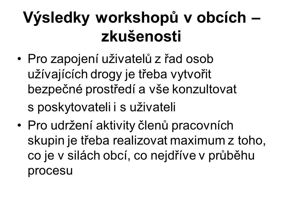 Výsledky workshopů v obcích – zkušenosti Pro zapojení uživatelů z řad osob užívajících drogy je třeba vytvořit bezpečné prostředí a vše konzultovat s