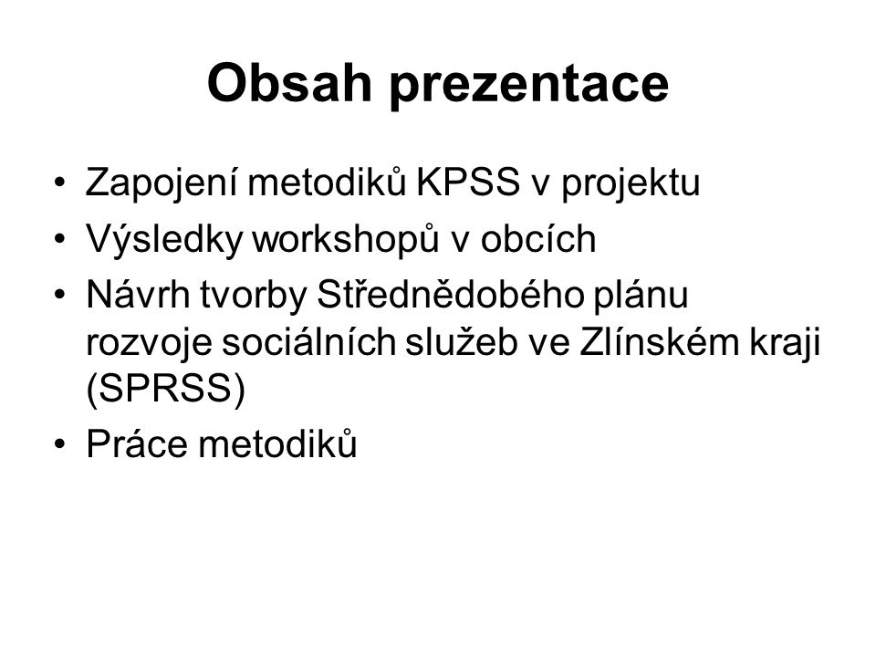 Obsah prezentace Zapojení metodiků KPSS v projektu Výsledky workshopů v obcích Návrh tvorby Střednědobého plánu rozvoje sociálních služeb ve Zlínském