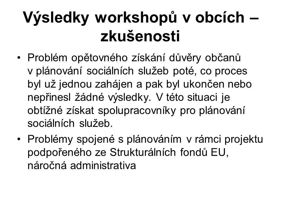 Výsledky workshopů v obcích – zkušenosti Problém opětovného získání důvěry občanů v plánování sociálních služeb poté, co proces byl už jednou zahájen