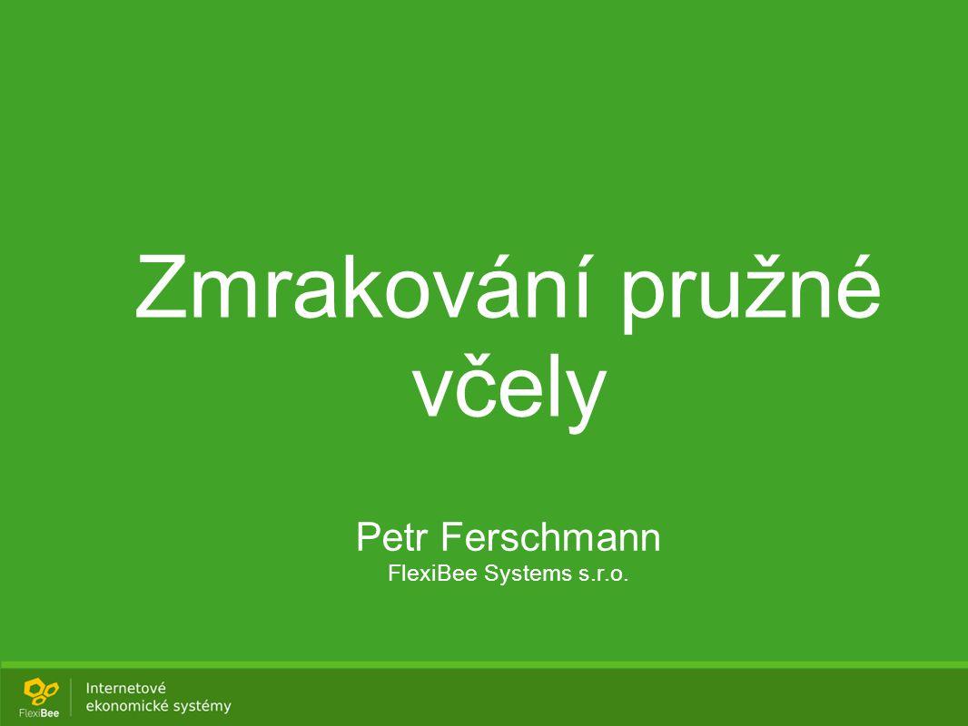 Zmrakování pružné včely Petr Ferschmann FlexiBee Systems s.r.o.
