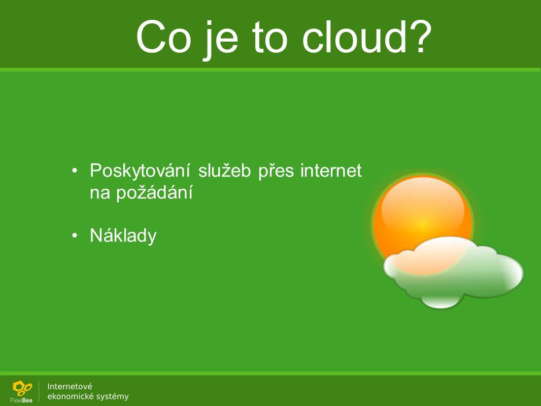 Co je to cloud Poskytování služeb přes internet na požádání Náklady