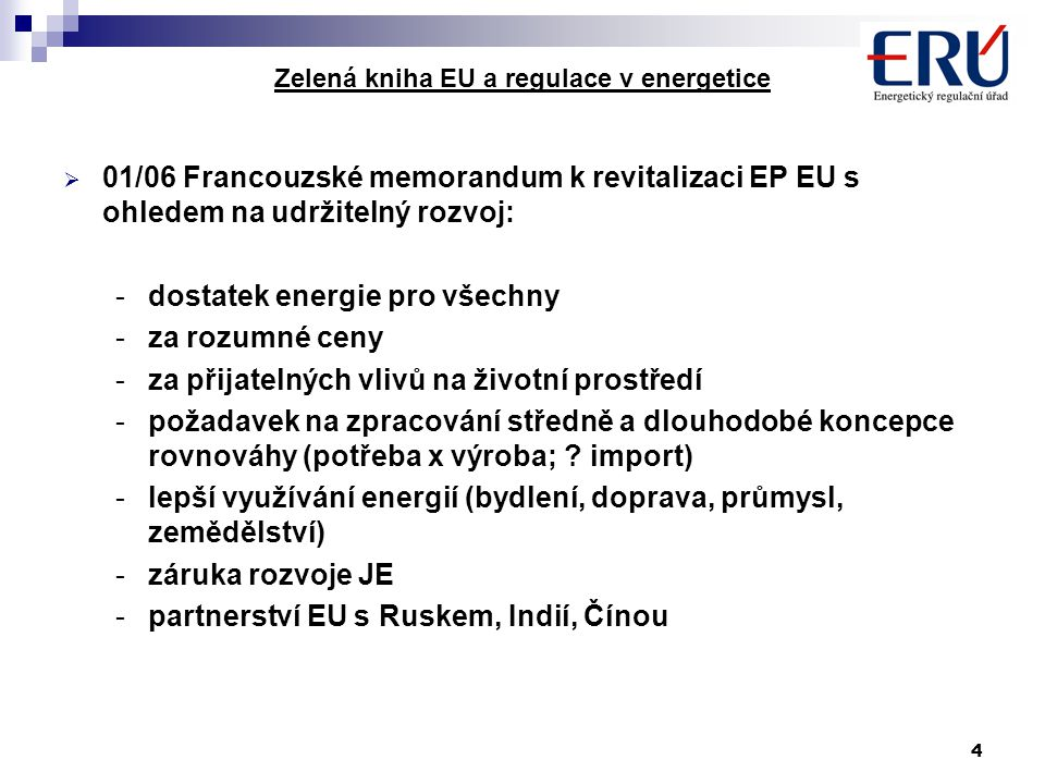 4 Zelená kniha EU a regulace v energetice  01/06 Francouzské memorandum k revitalizaci EP EU s ohledem na udržitelný rozvoj: -dostatek energie pro vš