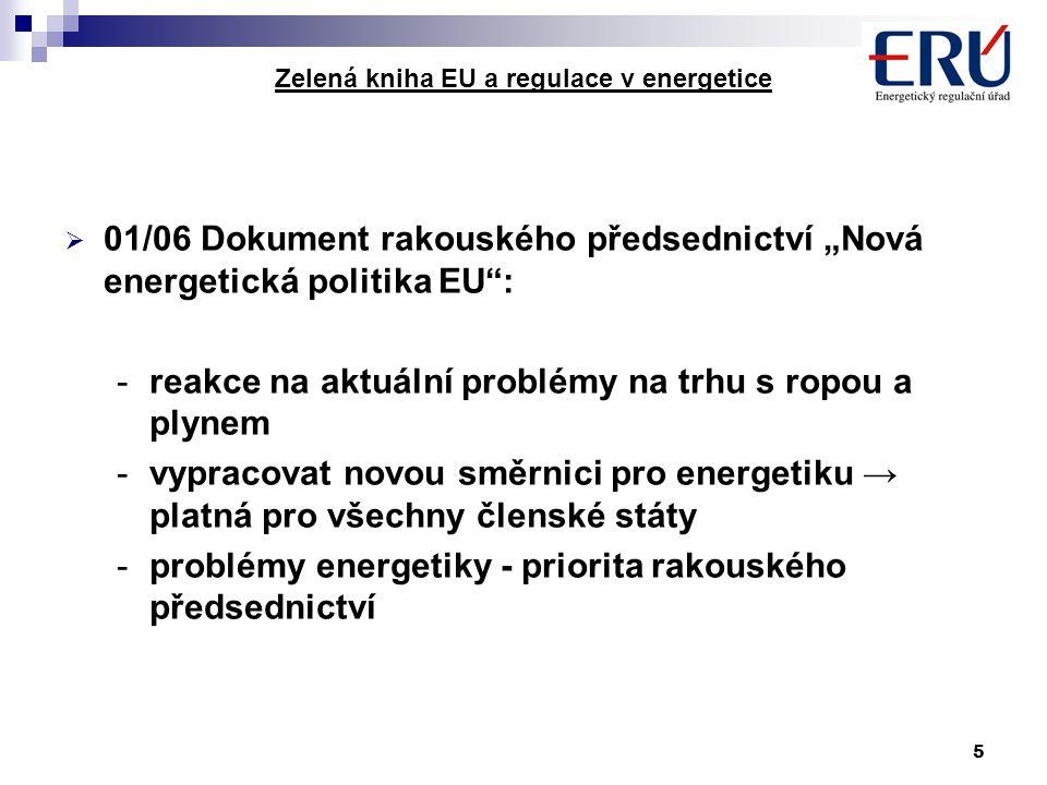 """5 Zelená kniha EU a regulace v energetice  01/06 Dokument rakouského předsednictví """"Nová energetická politika EU"""": -reakce na aktuální problémy na tr"""