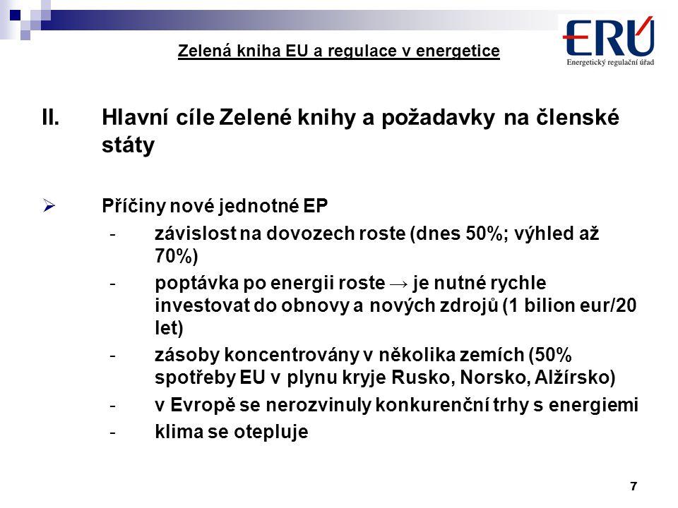 7 Zelená kniha EU a regulace v energetice II.Hlavní cíle Zelené knihy a požadavky na členské státy  Příčiny nové jednotné EP -závislost na dovozech r