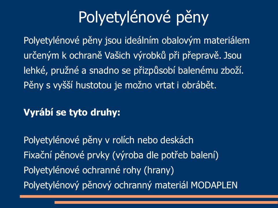 Polyetylénové pěny jsou ideálním obalovým materiálem určeným k ochraně Vašich výrobků při přepravě. Jsou lehké, pružné a snadno se přizpůsobí balenému
