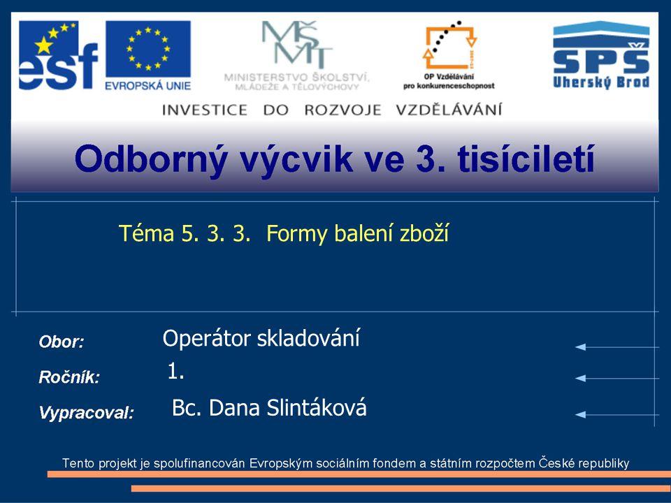 Téma 5. 3. 3. Formy balení zboží Operátor skladování 1. Bc. Dana Slintáková