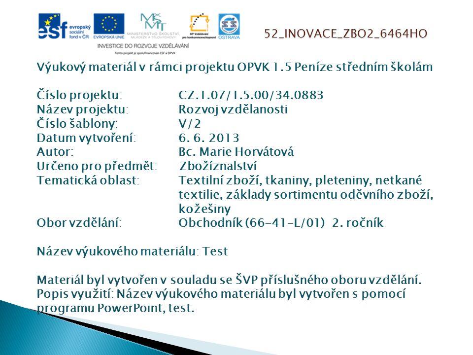 52_INOVACE_ZBO2_6464HO Výukový materiál v rámci projektu OPVK 1.5 Peníze středním školám Číslo projektu:CZ.1.07/1.5.00/34.0883 Název projektu:Rozvoj vzdělanosti Číslo šablony: V/2 Datum vytvoření:6.