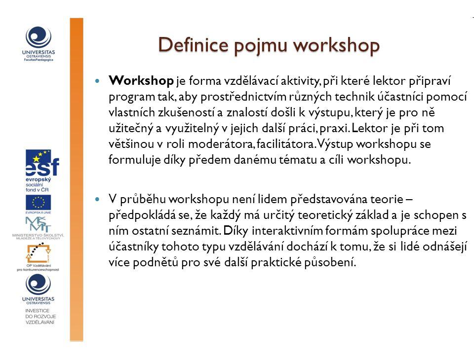 Definice pojmu workshop Workshop je forma vzdělávací aktivity, při které lektor připraví program tak, aby prostřednictvím různých technik účastníci po