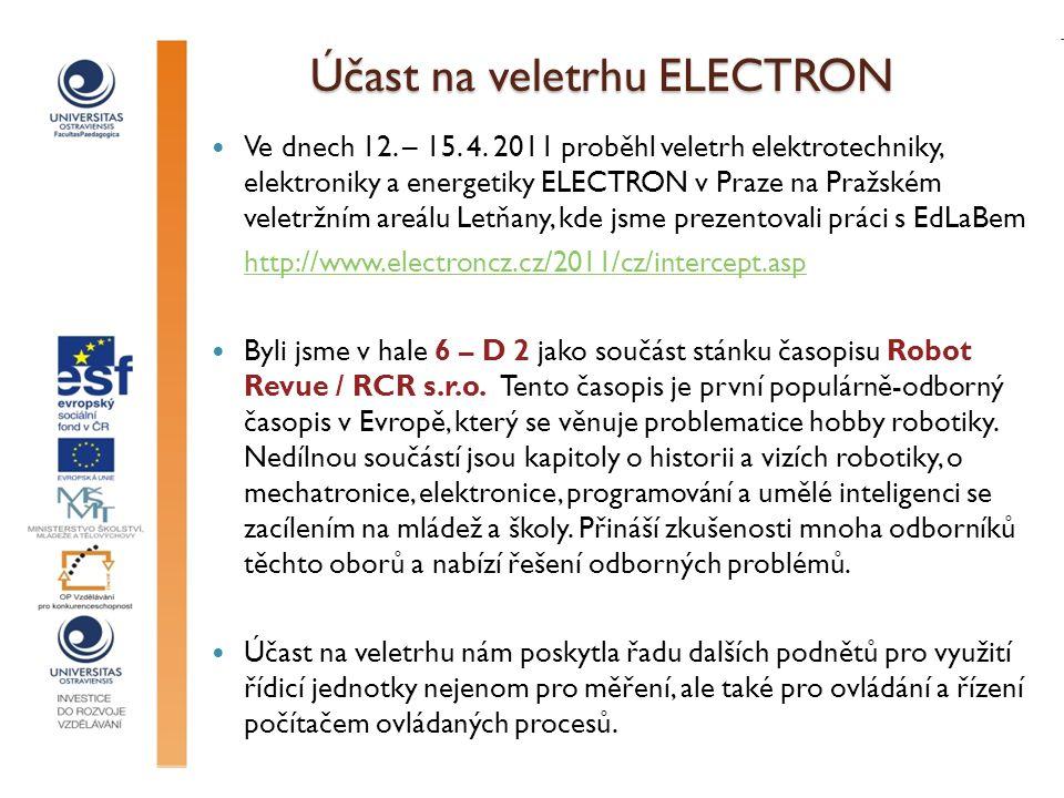 Účast na veletrhu ELECTRON Ve dnech 12. – 15. 4. 2011 proběhl veletrh elektrotechniky, elektroniky a energetiky ELECTRON v Praze na Pražském veletržní
