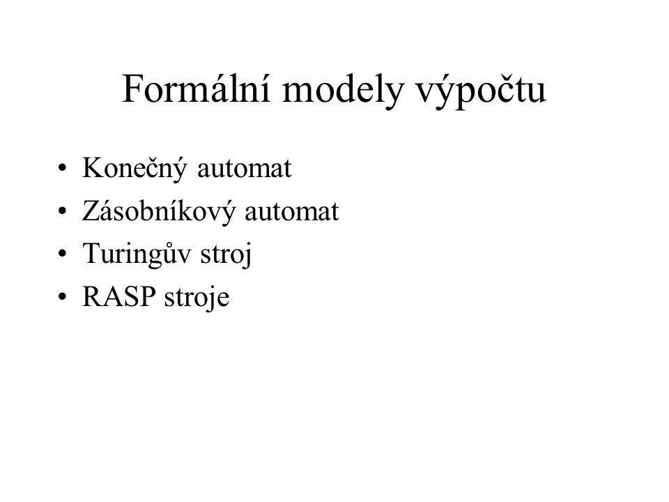 Formální modely výpočtu Konečný automat Zásobníkový automat Turingův stroj RASP stroje