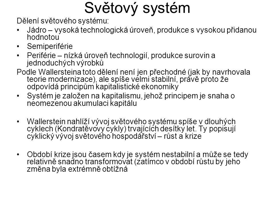 Světový systém Dělení světového systému: Jádro – vysoká technologická úroveň, produkce s vysokou přidanou hodnotou Semiperiférie Periférie – nízká úro