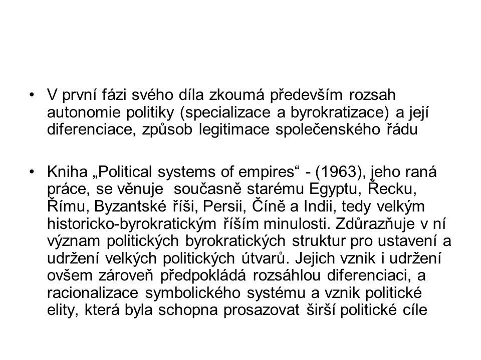 V první fázi svého díla zkoumá především rozsah autonomie politiky (specializace a byrokratizace) a její diferenciace, způsob legitimace společenského