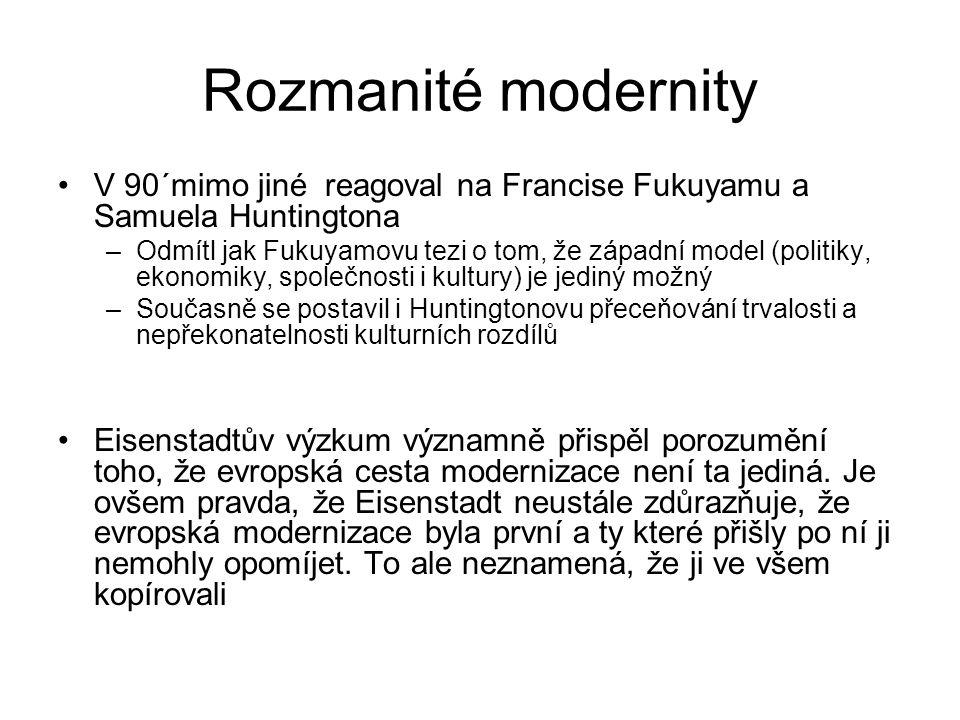 Rozmanité modernity V 90´mimo jiné reagoval na Francise Fukuyamu a Samuela Huntingtona –Odmítl jak Fukuyamovu tezi o tom, že západní model (politiky,