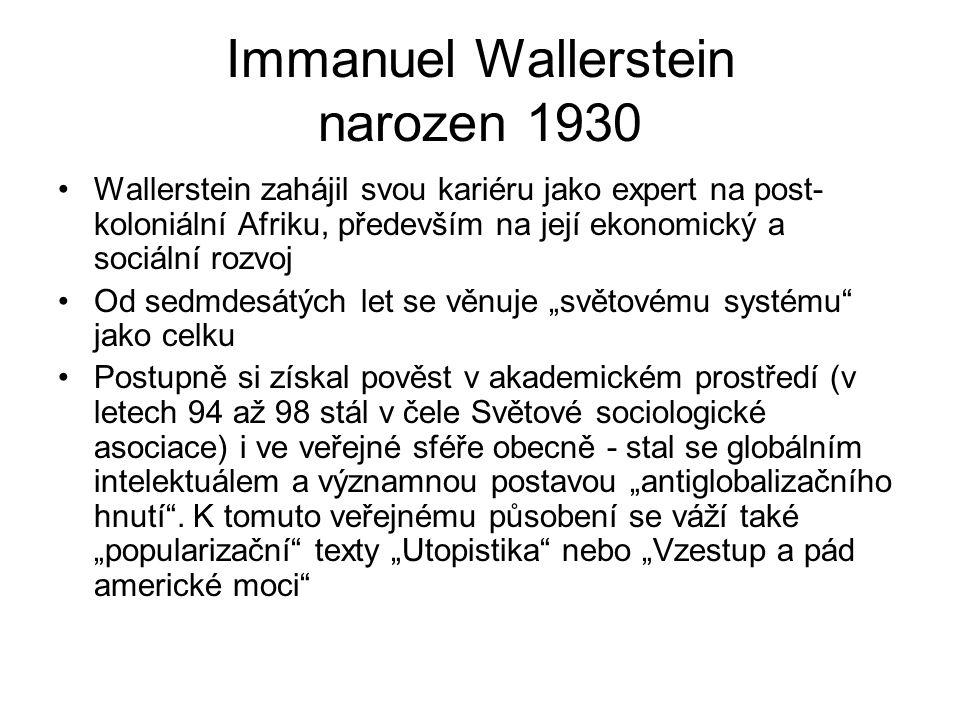 Immanuel Wallerstein narozen 1930 Wallerstein zahájil svou kariéru jako expert na post- koloniální Afriku, především na její ekonomický a sociální roz