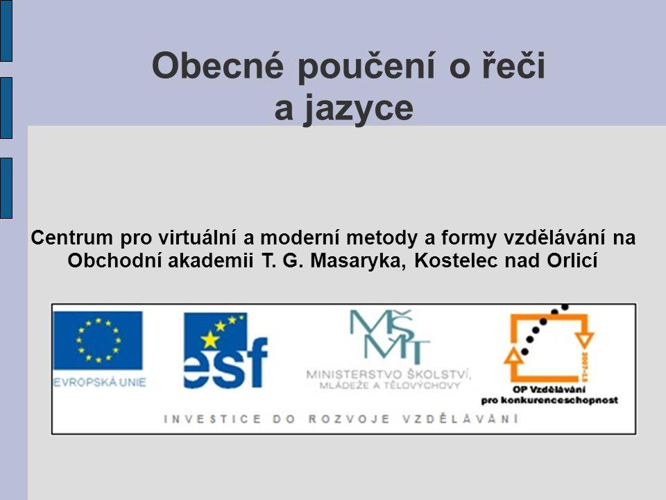 Obecné poučení o řeči a jazyce Centrum pro virtuální a moderní metody a formy vzdělávání na Obchodní akademii T. G. Masaryka, Kostelec nad Orlicí