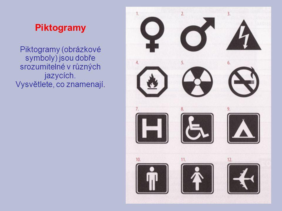 Piktogramy Piktogramy (obrázkové symboly) jsou dobře srozumitelné v různých jazycích. Vysvětlete, co znamenají.