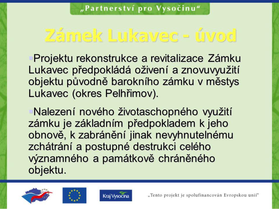 Zámek Lukavec - úvod  Projektu rekonstrukce a revitalizace Zámku Lukavec předpokládá oživení a znovuvyužití objektu původně barokního zámku v městys