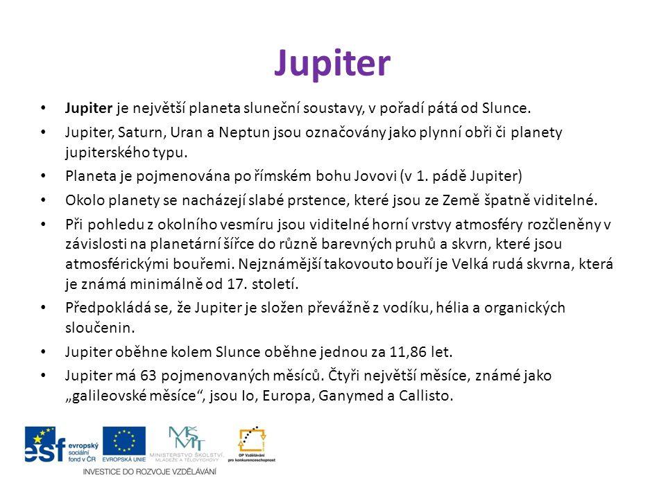 Jupiter Jupiter je největší planeta sluneční soustavy, v pořadí pátá od Slunce. Jupiter, Saturn, Uran a Neptun jsou označovány jako plynní obři či pla
