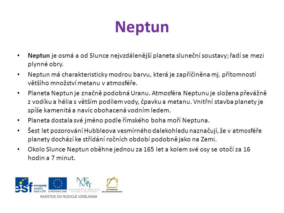 Neptun Neptun je osmá a od Slunce nejvzdálenější planeta sluneční soustavy; řadí se mezi plynné obry. Neptun má charakteristicky modrou barvu, která j