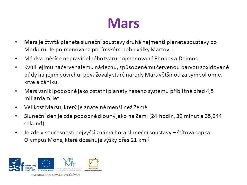 Mars Mars je čtvrtá planeta sluneční soustavy druhá nejmenší planeta soustavy po Merkuru. Je pojmenována po římském bohu války Martovi. Má dva měsíce