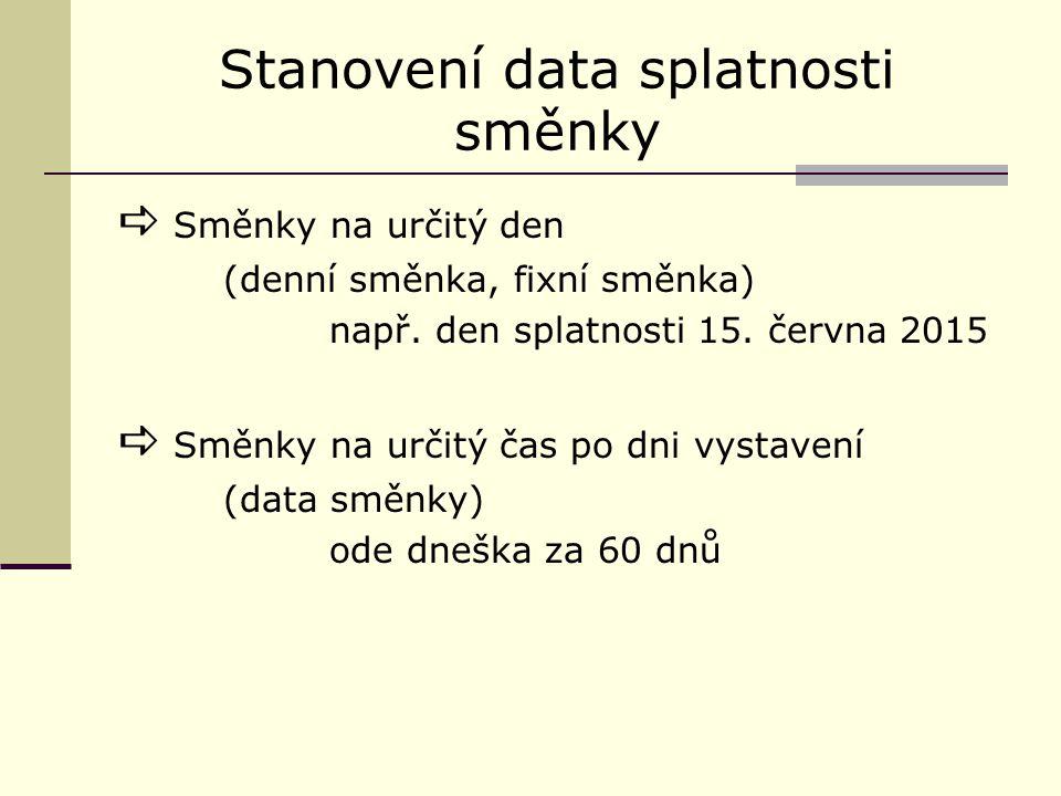 Stanovení data splatnosti směnky  Směnky na určitý den (denní směnka, fixní směnka) např.