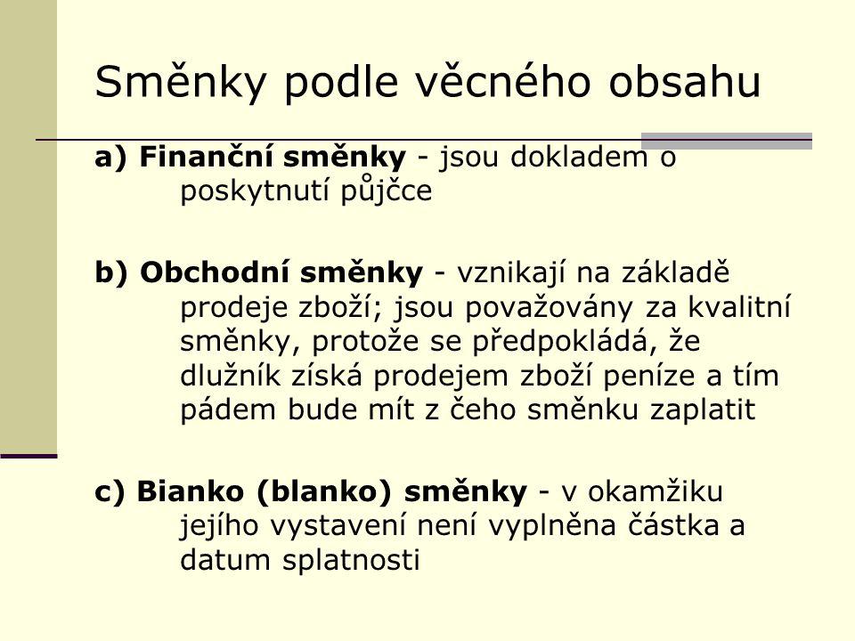 Směnky podle věcného obsahu a) Finanční směnky - jsou dokladem o poskytnutí půjčce b) Obchodní směnky - vznikají na základě prodeje zboží; jsou považo