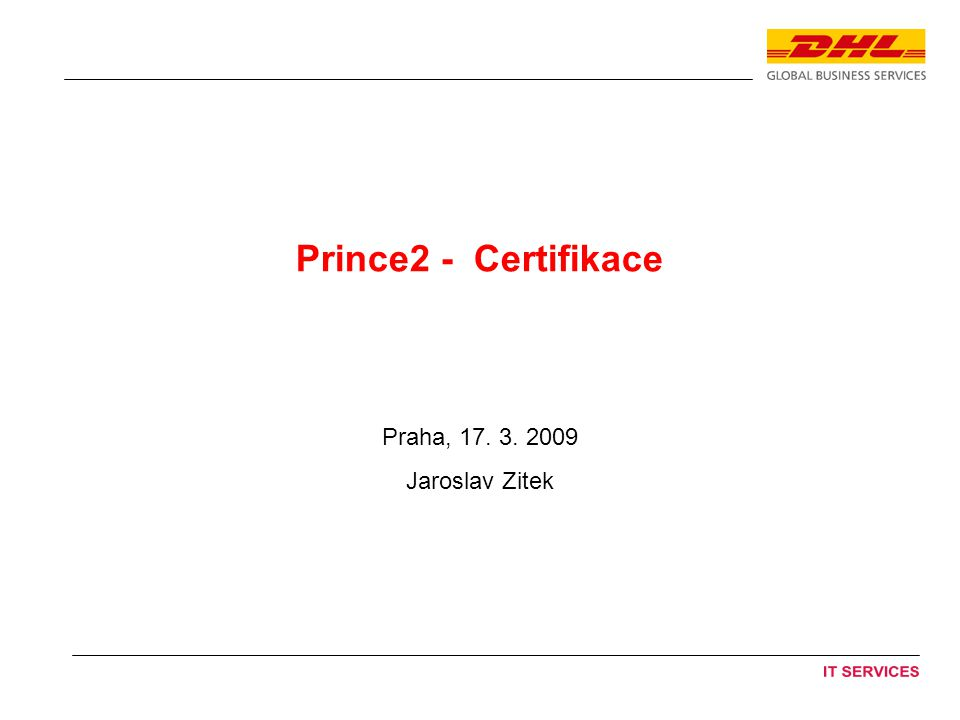 Prince2 - Certifikace Praha, 17. 3. 2009 Jaroslav Zitek