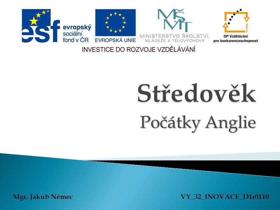 Počátky Anglie Mgr. Jakub NěmecVY_32_INOVACE_D1r0110