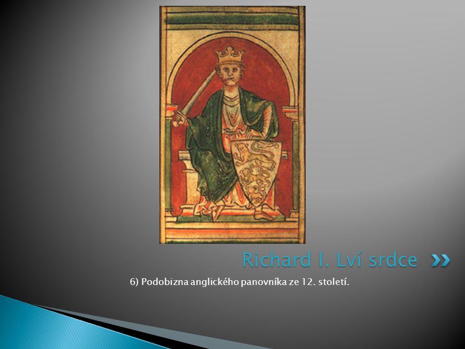 6) Podobizna anglického panovníka ze 12. století. Richard I. Lví srdce