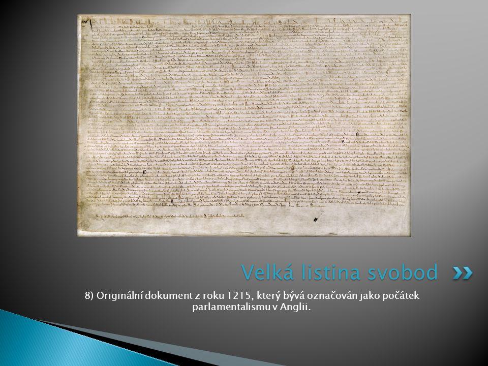 8) Originální dokument z roku 1215, který bývá označován jako počátek parlamentalismu v Anglii.