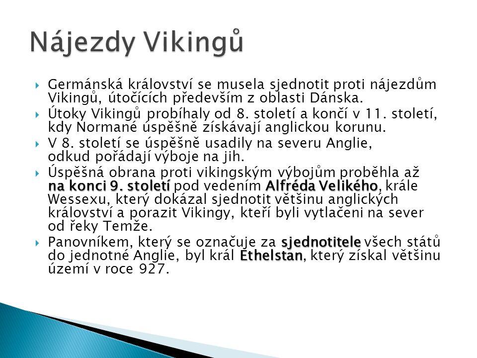  Germánská království se musela sjednotit proti nájezdům Vikingů, útočících především z oblasti Dánska.