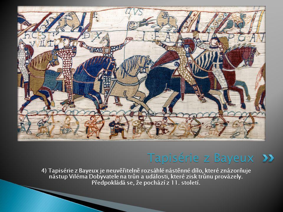 4) Tapisérie z Bayeux je neuvěřitelně rozsáhlé nástěnné dílo, které znázorňuje nástup Viléma Dobyvatele na trůn a události, které zisk trůnu provázely.
