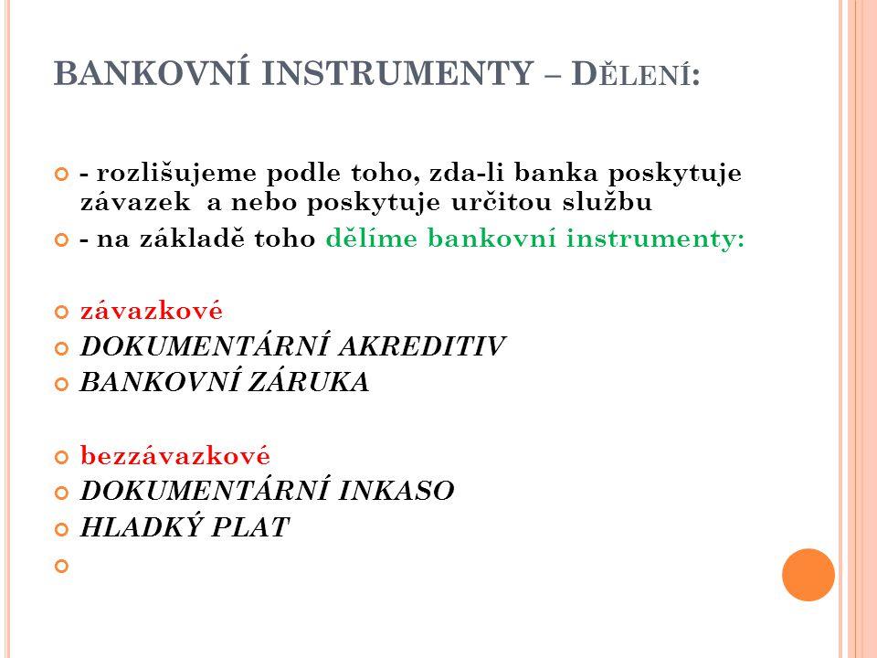 BANKOVNÍ INSTRUMENTY – D ĚLENÍ : - rozlišujeme podle toho, zda-li banka poskytuje závazek a nebo poskytuje určitou službu - na základě toho dělíme ban