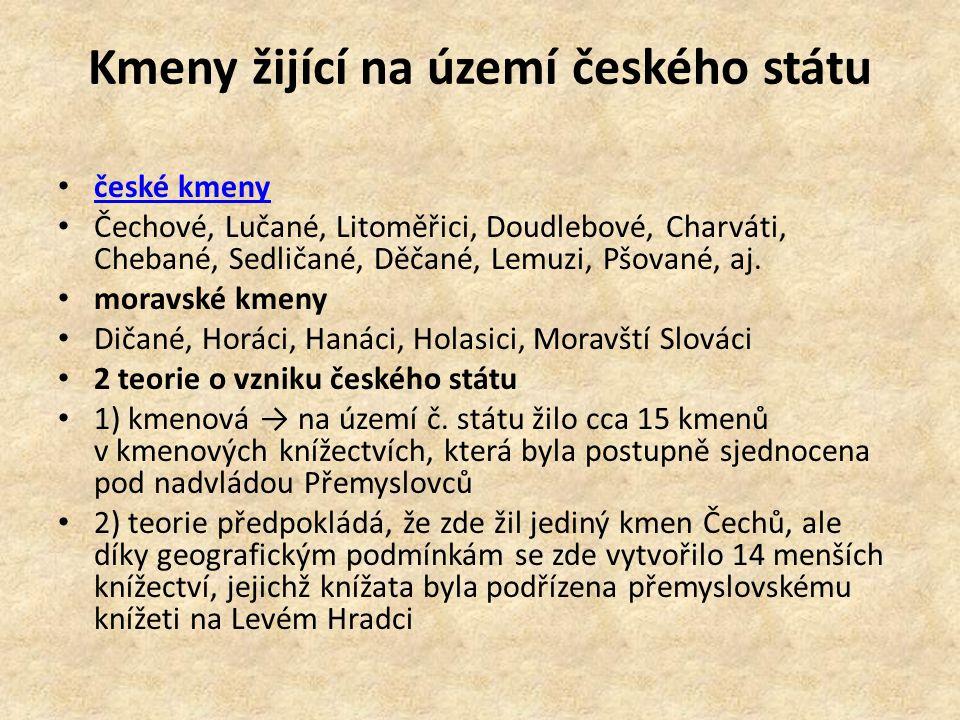 Kmeny žijící na území českého státu české kmeny Čechové, Lučané, Litoměřici, Doudlebové, Charváti, Chebané, Sedličané, Děčané, Lemuzi, Pšované, aj. mo