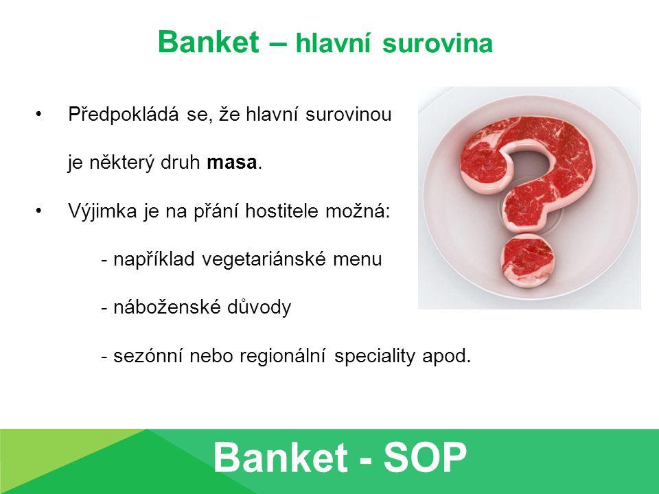 Banket – hlavní surovina Předpokládá se, že hlavní surovinou je některý druh masa. Výjimka je na přání hostitele možná: - například vegetariánské menu