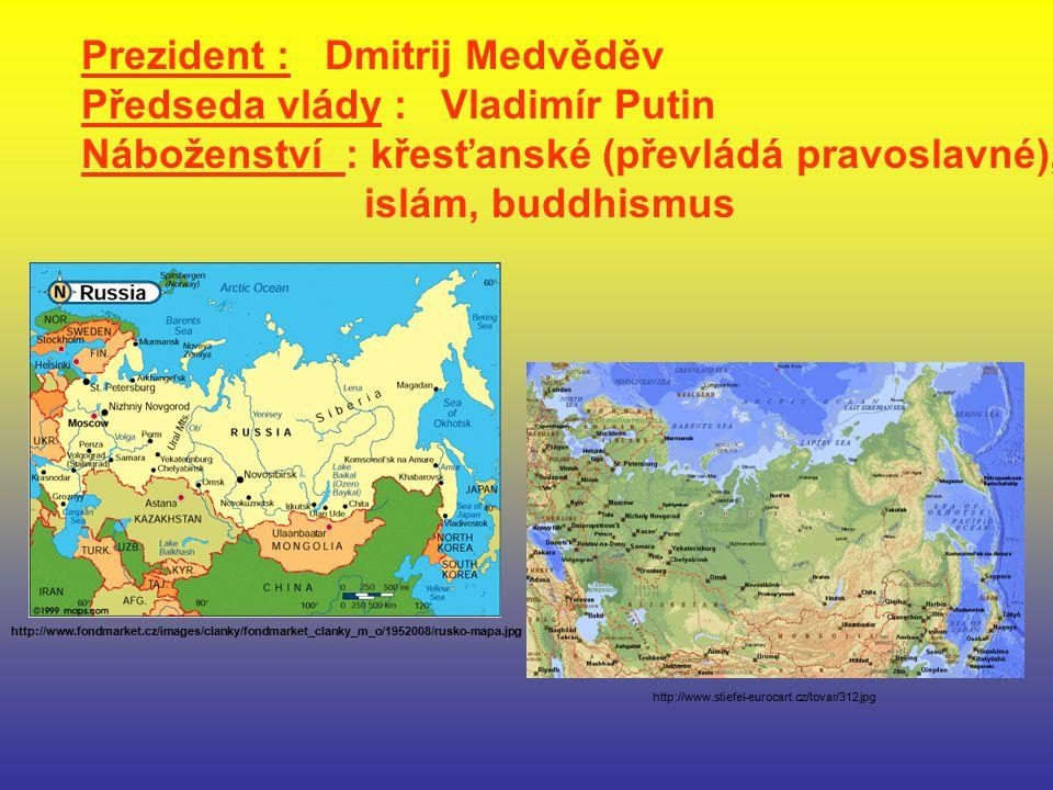 Prezident : Dmitrij Medvěděv Předseda vlády : Vladimír Putin Náboženství : křesťanské (převládá pravoslavné), islám, buddhismus http://www.stiefel-eur