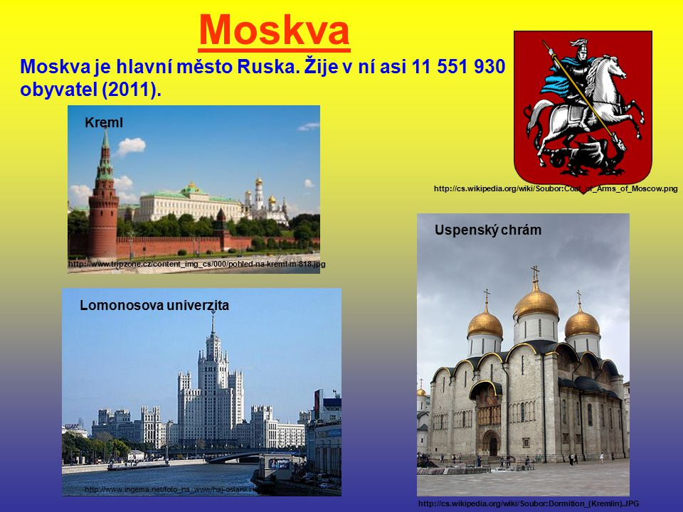 http://www.tripzone.cz/content_img_cs/000/pohled-na-kreml-m-818.jpg Kreml Lomonosova univerzita http://cs.wikipedia.org/wiki/Soubor:Coat_of_Arms_of_Mo