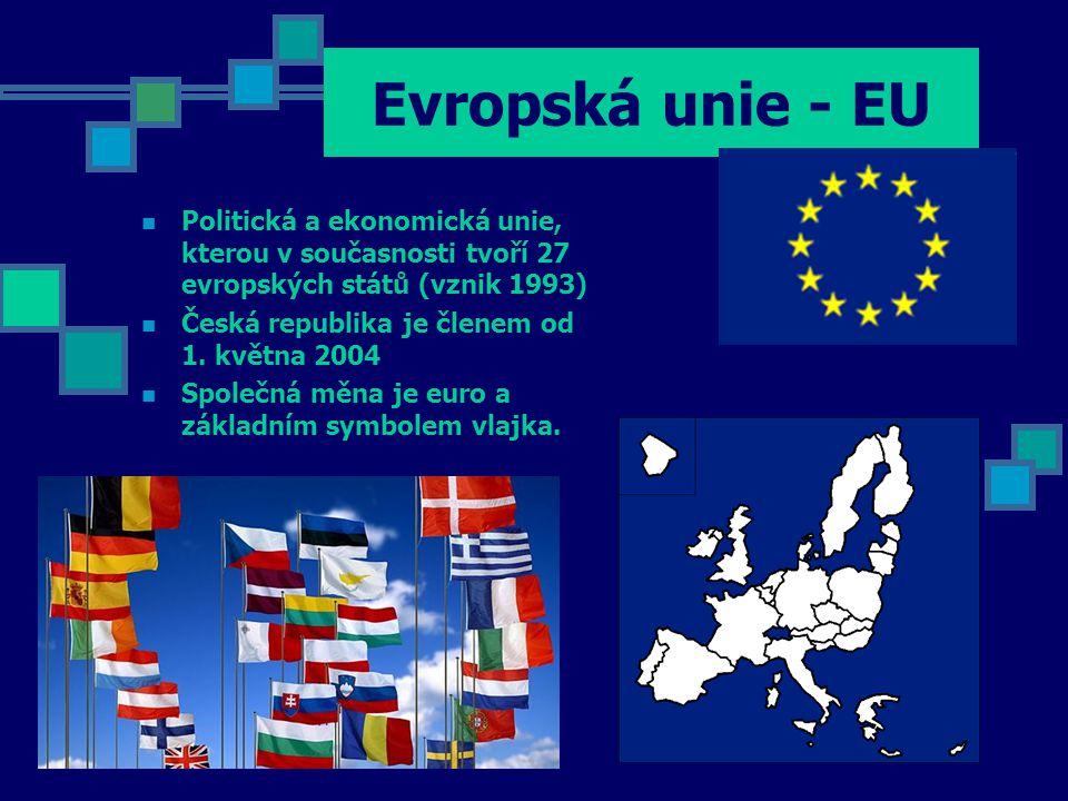 Evropská unie - EU Politická a ekonomická unie, kterou v současnosti tvoří 27 evropských států (vznik 1993) Česká republika je členem od 1.