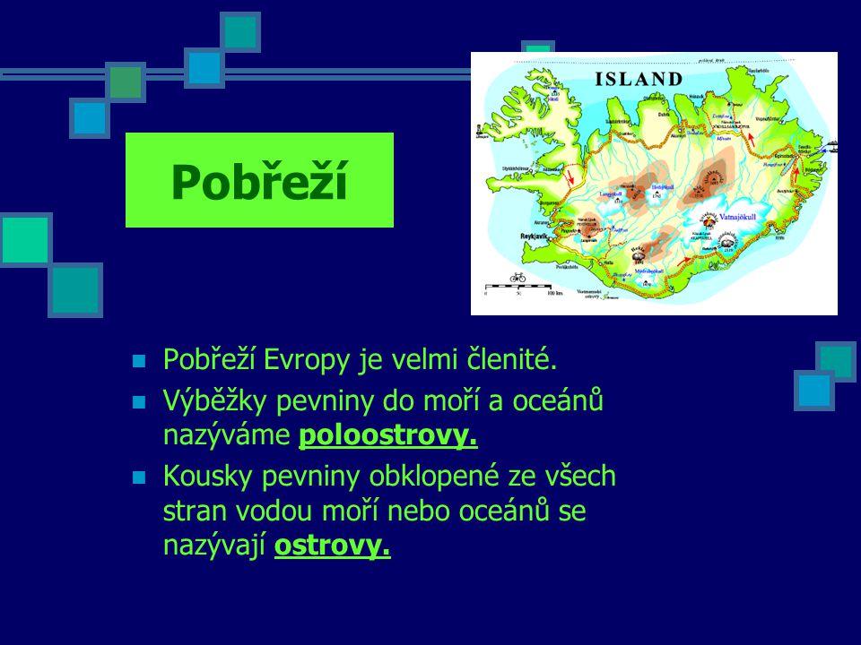 Pobřeží Pobřeží Evropy je velmi členité.Výběžky pevniny do moří a oceánů nazýváme poloostrovy.